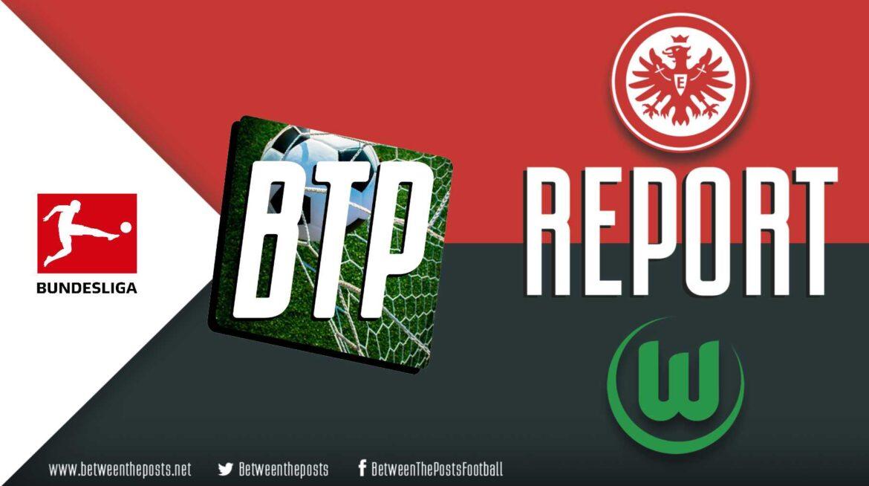 Eintracht Frankfurt – VfL Wolfsburg: Frankfurt Win Thrilling Shootout In A Game For The Ages (4-3)