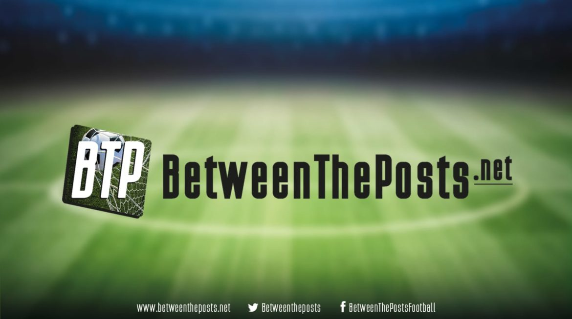 Between the Posts tactical analysis weekend preview: a look at the games we will cover this weekend