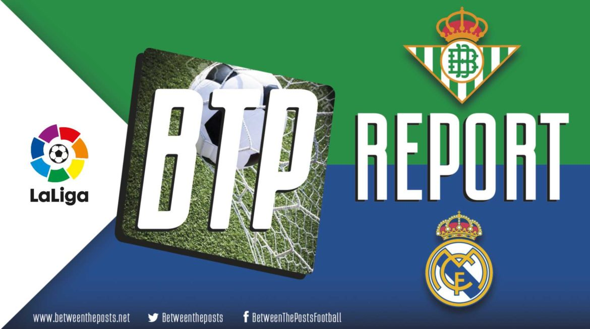 Real Betis – Real Madrid: Madrid Triumph In A Tactically Intriguing Tale Of Two Halves (1-2)