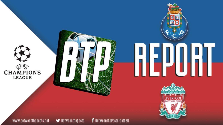 FC Porto – Liverpool: Liverpool Easily Progress After Surviving Fifteen First Half Shots (1-4)