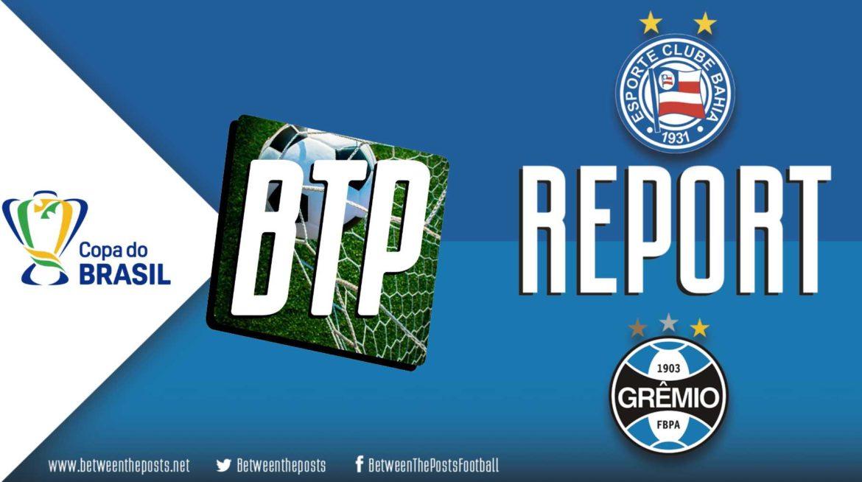 Bahia – Grêmio: Serious Grêmio Knocks Bahia Out Of Copa Do Brasil (0-1)