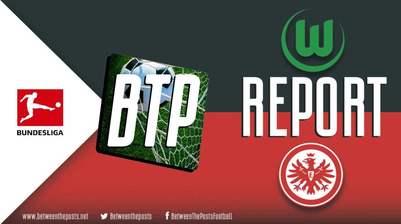 VfL Wolfsburg – Eintracht Frankfurt: Wolfsburg's Zeal Decides Intense Duel (1-2)