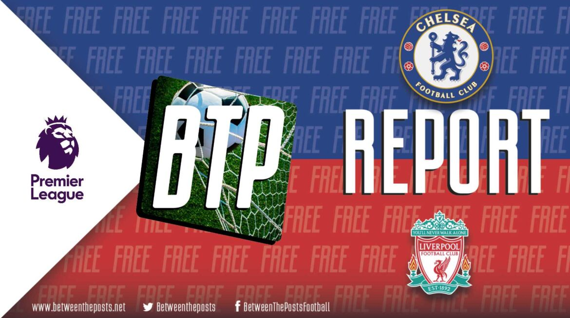 Chelsea – Liverpool: Chelsea Game Plan Ruined By Costly Red Card (0-2)