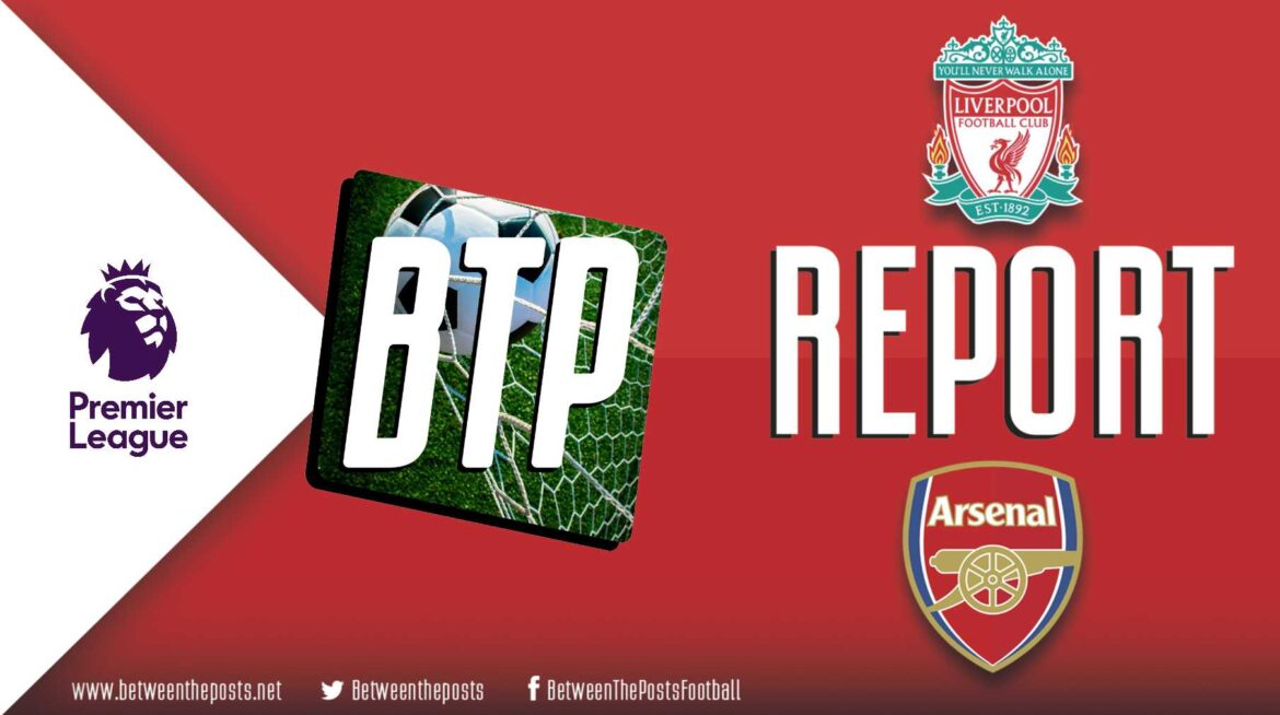 Liverpool – Arsenal: Arsenal Outplayed By Dominant Liverpool (3-1)